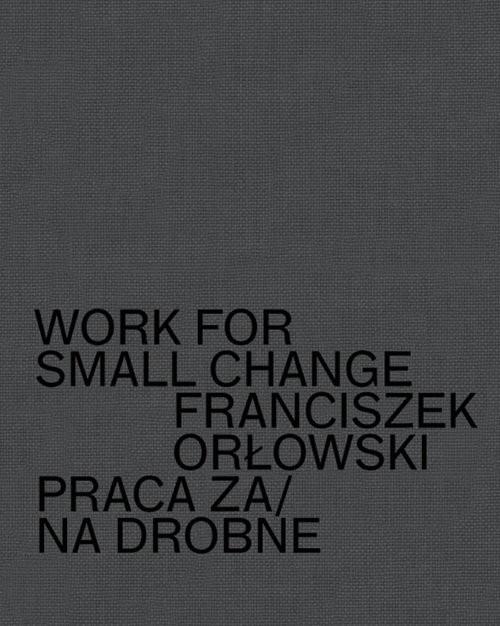 okładka Work for small change Praca za/na drobne, Książka | Orłowski Franciszek