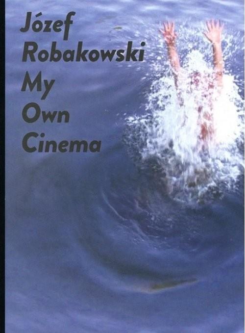 okładka Józef Robakowski My own cinema, Książka | Robakowski Józef
