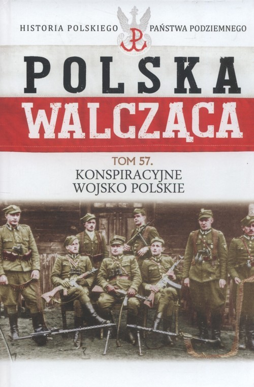 okładka Polska Walcząca Tom 57 Konspiracyjne Wojsko Polskie, Książka |