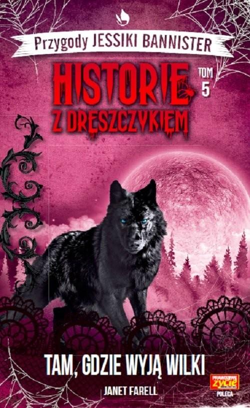 okładka Historie z dreszczykiem Tom 5 Tam, gdzie wyją wilki Przygody Jessiki.Bannister, Książka | Farell Janet