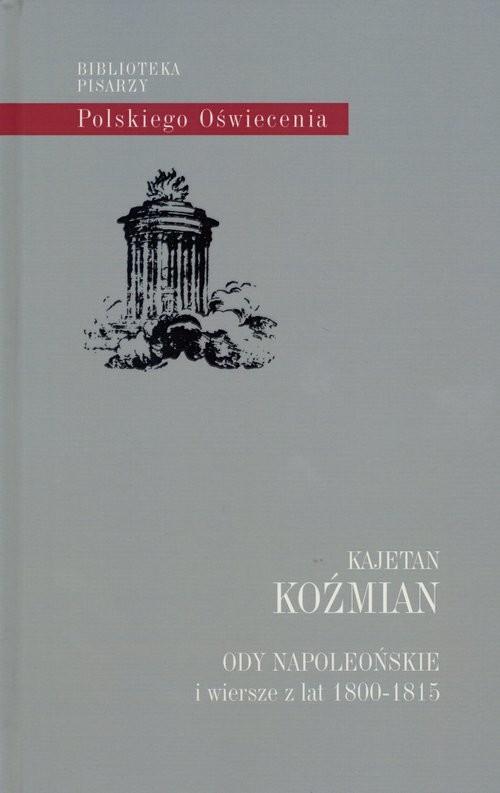 okładka Ody napoleońskie i wiersze z lat 1800-1815, Książka | Koźmian Kajetan