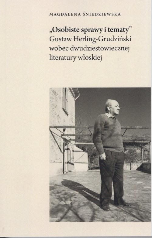 okładka Osobiste sprawy i tematy Gustaw Herling-Grudziński wobec dwudziestowiecznej literatury włoskiej, Książka | Śniedziewska Magdalena