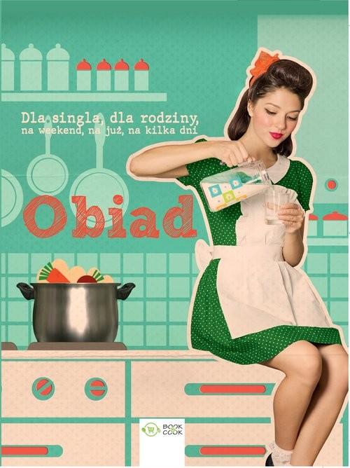 okładka Obiad Dla singla, dla rodziny, na weekend, na już, na kilka dni, Książka |