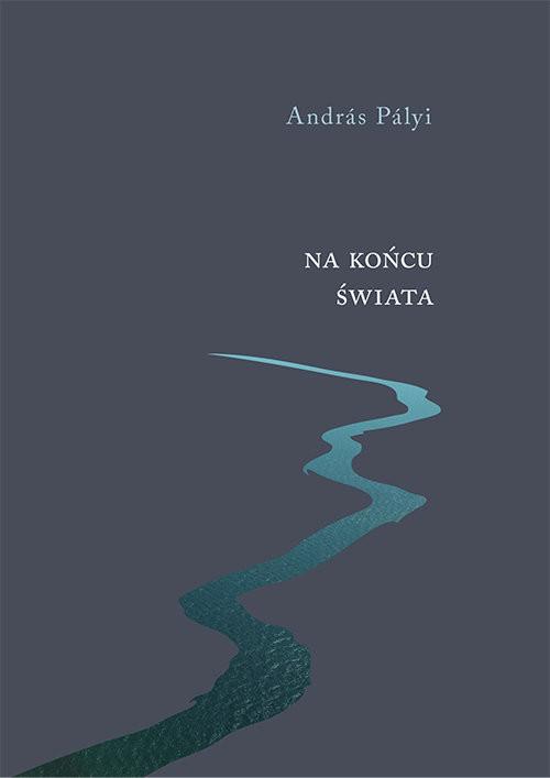 okładka Na końcu świata Wybór opowiadań, Książka | Palyi Andras
