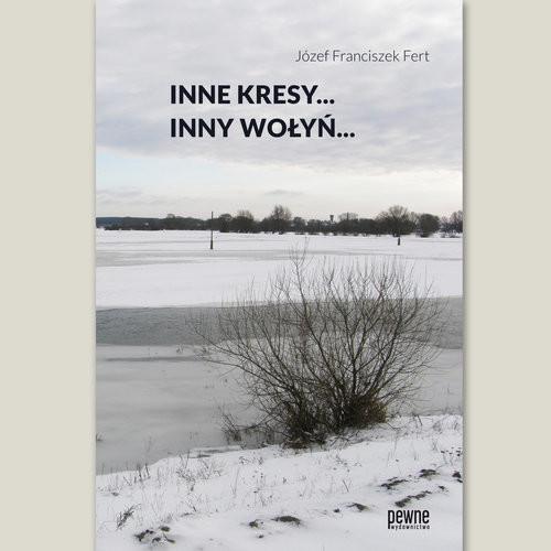 okładka Inne Kresy inny Wołyń, Książka | Józef Franciszek Fert
