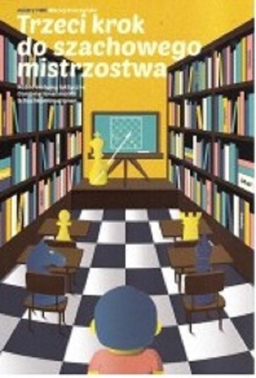 okładka Trzeci krok do szachowego mistrzostwa, Książka | Sroczyński Maciej