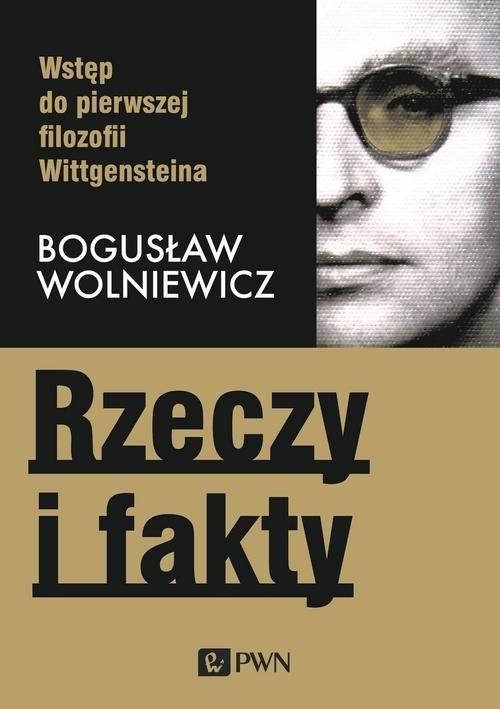 okładka Rzeczy i fakty Wstęp do pierwszej filozofii Wittgensteina, Książka | Wolniewicz Bogusław