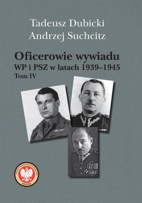okładka Oficerowie wywiadu WP i PSZ w latach 1939-1945 Tom 4, Książka | Tadeusz Dubicki, Andrzej Suchcitz