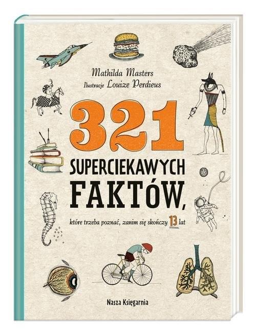okładka 321 superciekawych faktów, które trzeba poznać, zanim się skończy 13 lat, Książka   Masters Mathilda