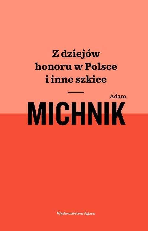 okładka Z dziejów honoru w Polsce i inne szkice, Książka | Michnik Adam