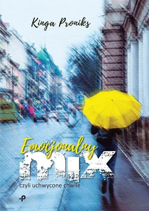 okładka Emocjonalny mix, czyli uchwycone chwile, Książka | Proniks Kinga