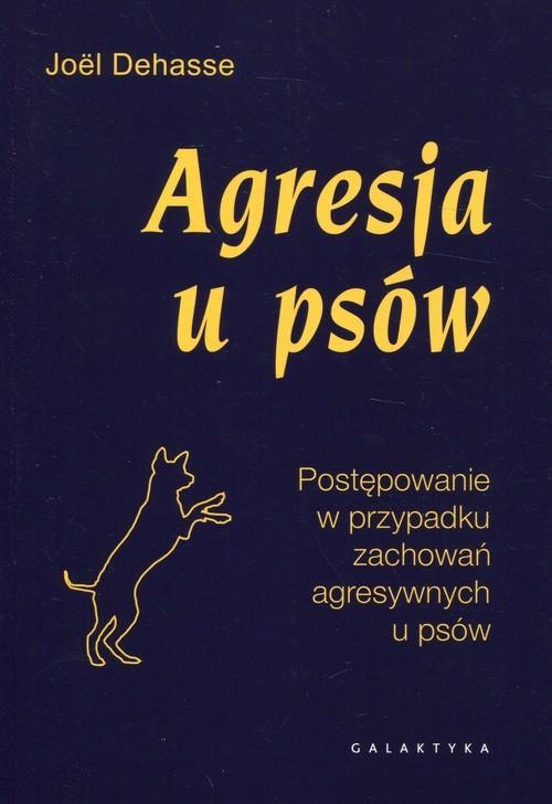 okładka Agresja u psów Postępowanie w przypadku zachowań agresywnych u psów, Książka   Dehasse Joel