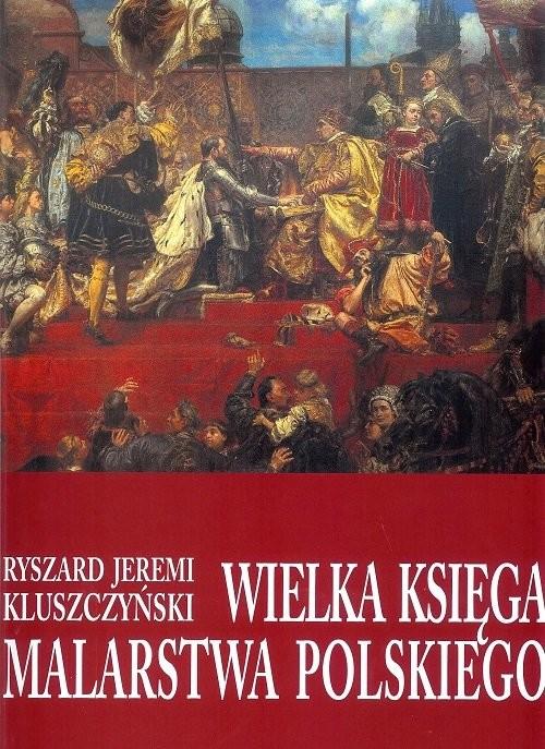 okładka Wielka księga malarstwa polskiego, Książka   Ryszard Jeremi Kluszczyński