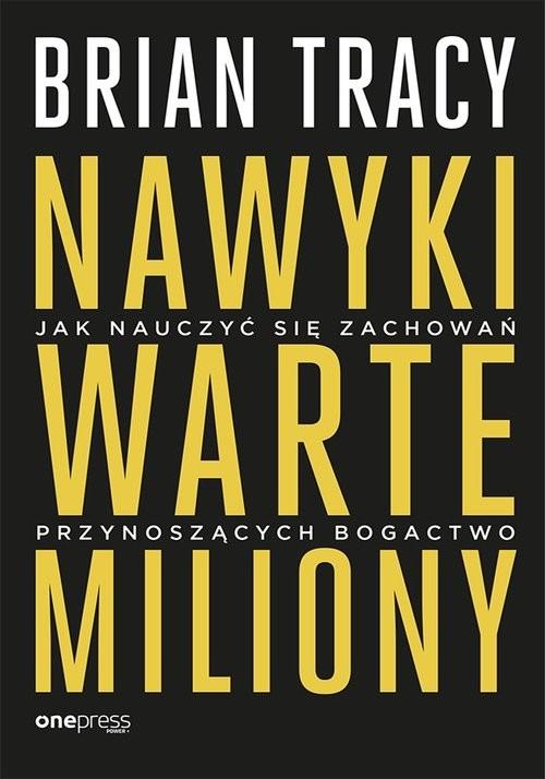 okładka Nawyki warte miliony Jak nauczyć się zachowań przynoszących bogactwo, Książka | Tracy Brian