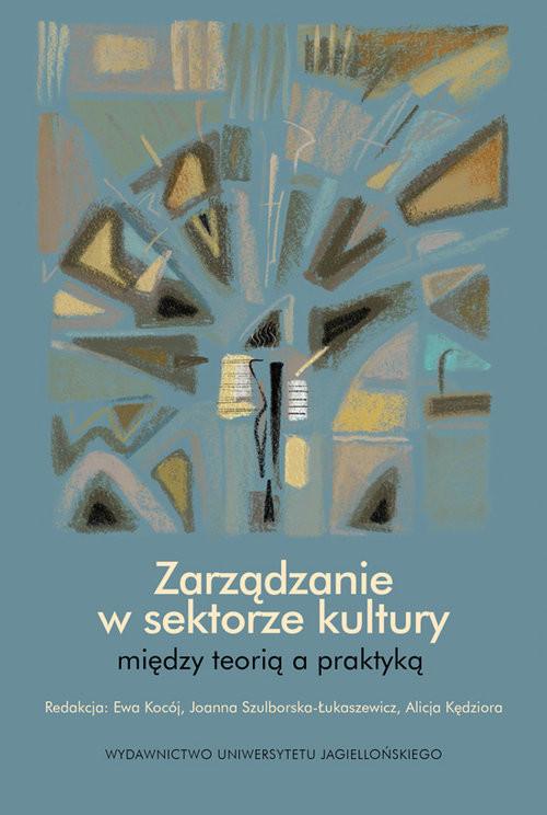 okładka Zarządzanie w sektorze kultury między teorią a praktyką, Książka |