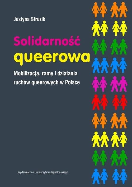 okładka Solidarność queerowa Mobilizacja ramy i działania ruchów queerowych w Polsce, Książka | Struzik Justyna