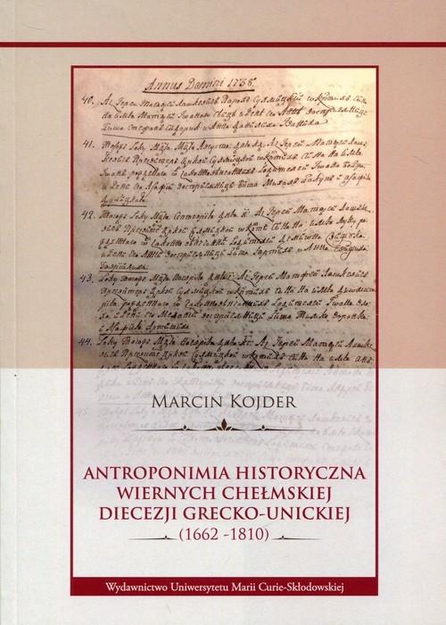 okładka Antroponimia historyczna wiernych chełmskiej diecezji grecko-unickiej (1662-1810), Książka | Kojder Marcin