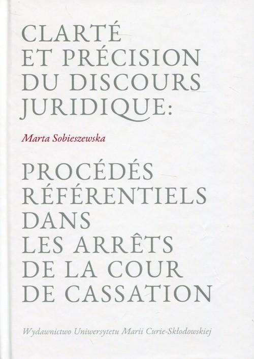okładka Clarte et precision du discours juridique: Procedes referentiels dans les arrets de la cour de cassationksiążka      Sobieszewska Marta