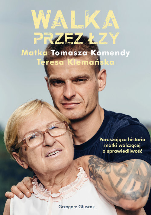 okładka Walka przez łzy. Matka Tomasza Komendy Teresa Klemańska, Książka | Głuszak Grzegorz