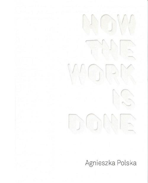 okładka Agnieszka Polska How the Work is Done / CSW Ujazdowski, Książka | Polska Agnieszka