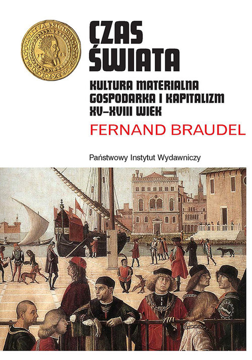 okładka Czas świata Kultura materialna, gospodarka i kapitalizm XV-XVIII wiek, Książka | Braudel Fernand