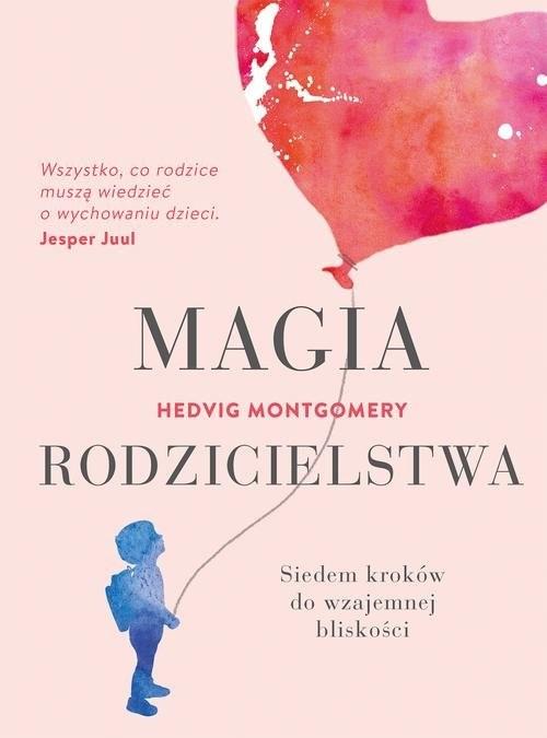 okładka Magia rodzicielstwa, Książka | Montgomery Hedvig
