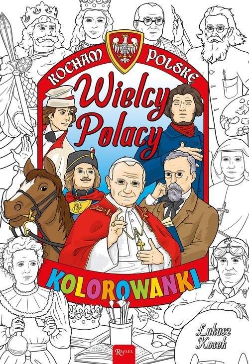 okładka Kocham Polskę Kocham Polskę Wielcy Polacy kolorowanka, Książka | Kosek Łukasz