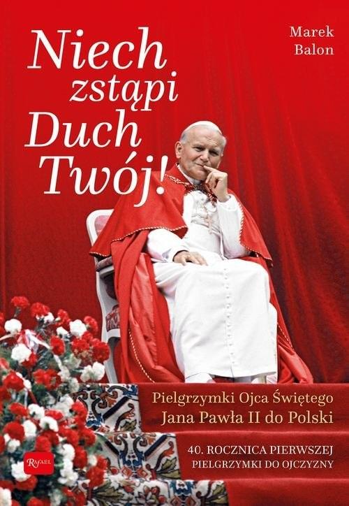 okładka Niech Zstąpi Duch Twój Pielgrzymki Ojca Świętego Jana Pawła II do Polski 40 rocznica Pierwszej pielgrzymki do Ojczyzny, Książka | Balon Marek