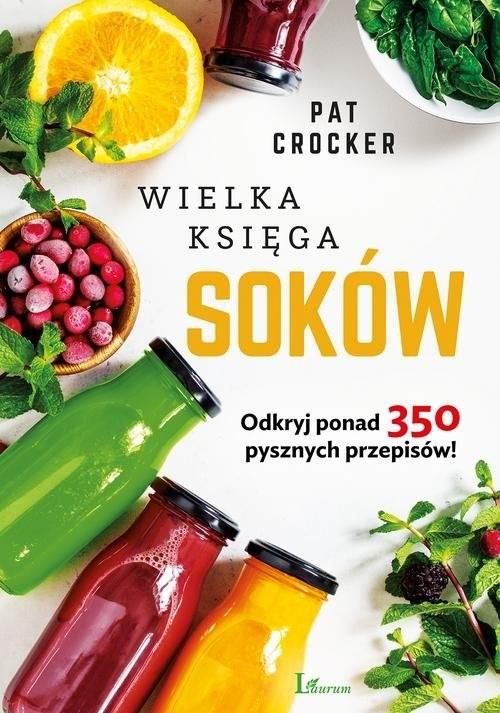 okładka Wielka księga soków Odkryj ponad 350 pysznych przepipsów!, Książka | Crocker Pat