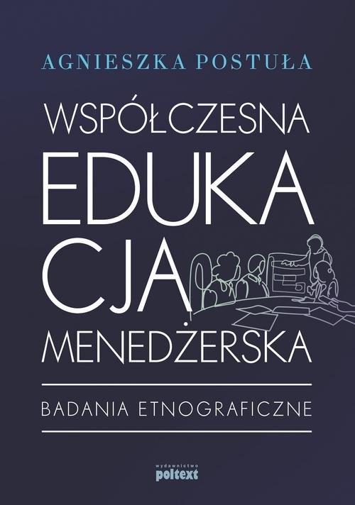 okładka Współczesna edukacja menedżerska Badania etnograficzne, Książka | Agnieszka  Postuła