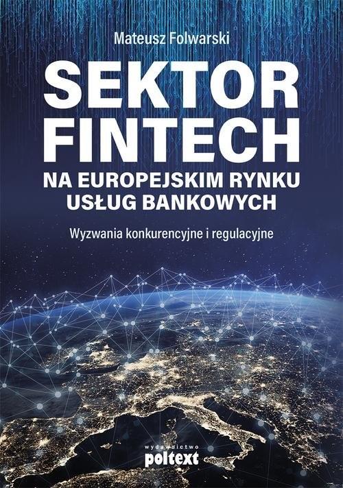 okładka Sektor FinTech na europejskim rynku usług bankowych, Książka | Folwarski Mateusz