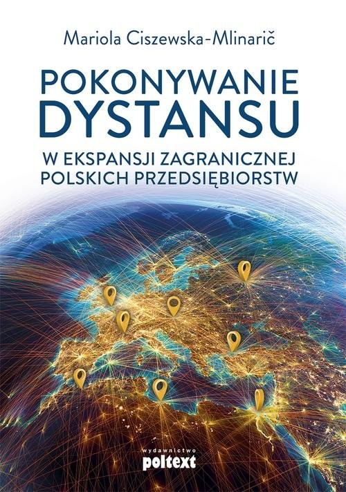 okładka Pokonywanie dystansu w ekspansji zagranicznej polskich przedsiębiorstw, Książka | Ciszewska-Mlinaric Mariola
