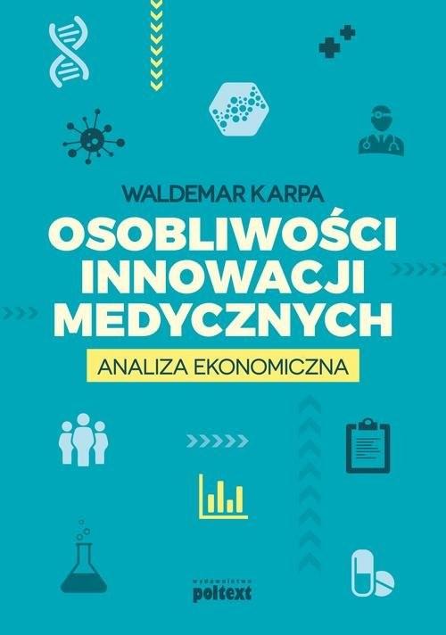 okładka Osobliwości innowacji medycznych Analiza ekonomiczna, Książka | Karpa Waldemar
