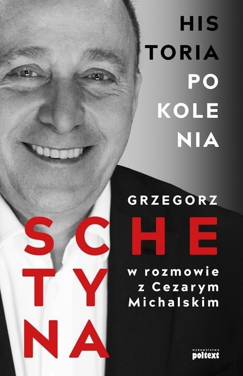 okładka Historia Pokolenia, Książka | Grzegorz Schetyna, Cezary Michalski