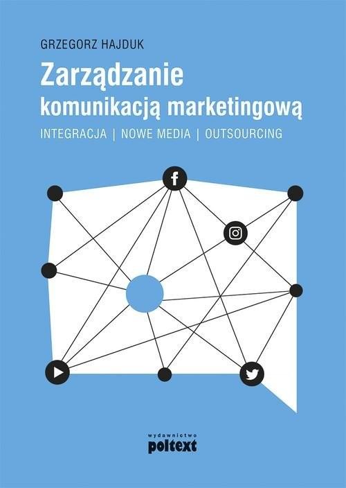 okładka Zarządzanie komunikacją marketingową Integracja – nowe media – outsourcing, Książka | Hajduk Grzegorz