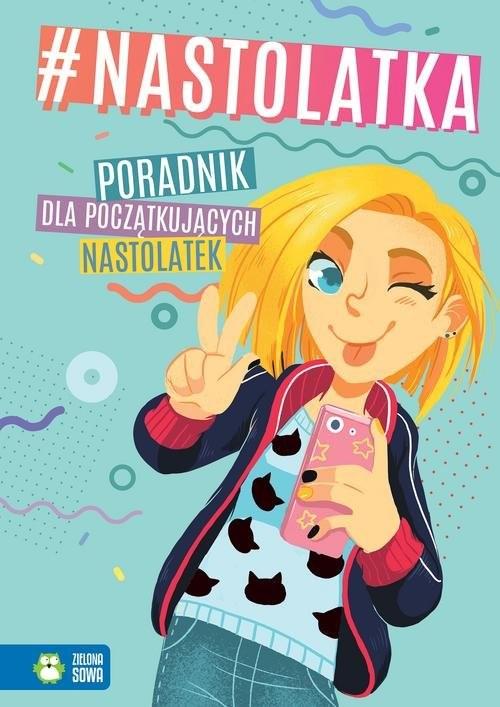 okładka #nastolatka Poradnik dla początkujących nastolatek, Książka | Aniela Cholewińska-Szkolik, Marta Kawczyńska, praca zbiorowa