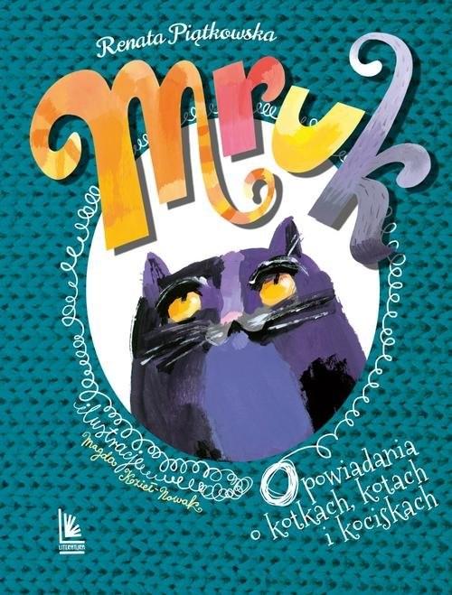 okładka Mruk Opowiadania o kotkach, kotach i kociskach, Książka   Renata  Piątkowska