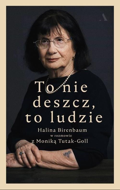 okładka To nie deszcz, to ludzie. Halina Birenbaum w rozmowie z Moniką Tutak-Goll, Książka | Halina Birenbaum, Monika Tutak-Goll