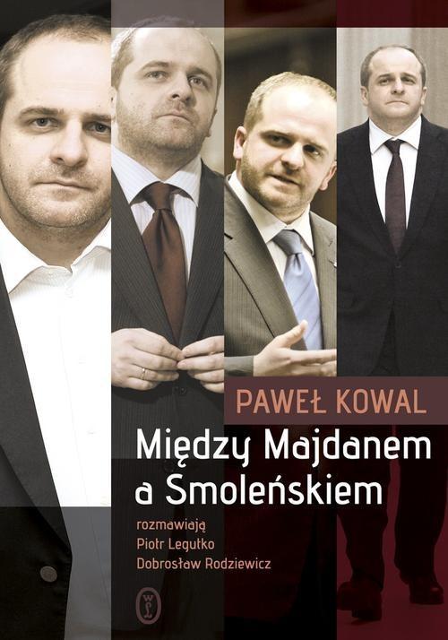 okładka Między Majdanem a Smoleńskiem, Książka | Kowal Paweł