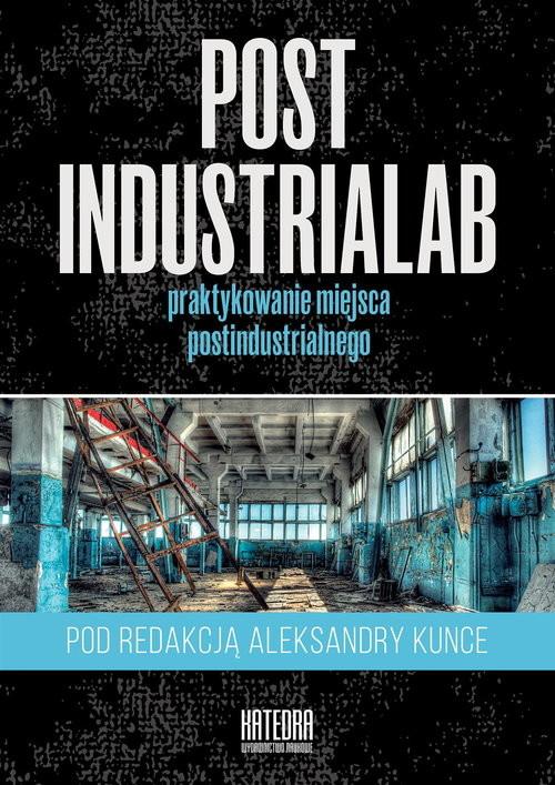 okładka PostindustriaLab Praktykowanie miejsca postindustrialnego, Książka |