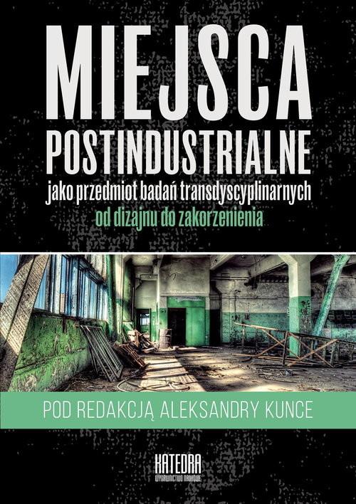 okładka Miejsca postindustrialne jako przedmiot badań transdyscyplinarnych, Książka |
