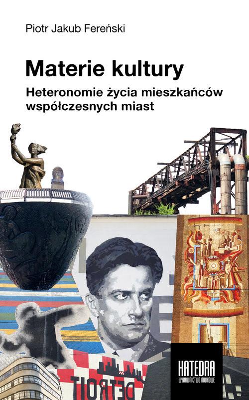 okładka Materie kultury Heteronomie życia mieszkańców współczesnych miast, Książka | Piotr Jakub Fereński