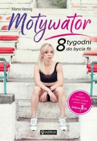 okładka Motywator. 8 tygodni do bycia fit, Książka | Hennig Marta