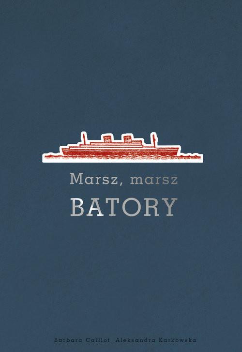 okładka Marsz, marsz Batory / Oryginały, Książka | Barbara Caillot, Aleksandra Karkowska