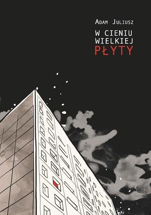 okładka W cieniu wielkiej płyty, Książka | Juliusz Adam