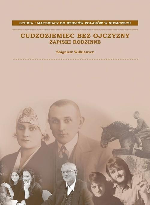 okładka Cudzoziemiec bez ojczyzny Zapiski rodzinne, Książka | Wilkiewicz Zbigniew