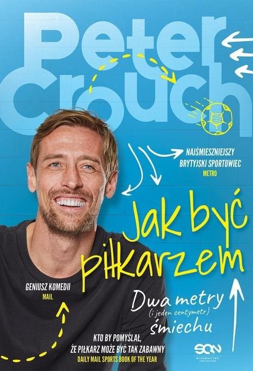 okładka Jak być piłkarzem Dwa metry śmiechu, Książka | Peter Crouch, Tom Fordyce