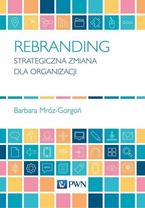 okładka Rebranding Strategiczna zmiana dla organizacji, Książka | Mróz-Gorgoń Barbara