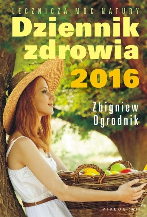 okładka Dziennik zdrowia 2016 Naturalne metody leczenia, Książka   Ogrodnik Zbigniew