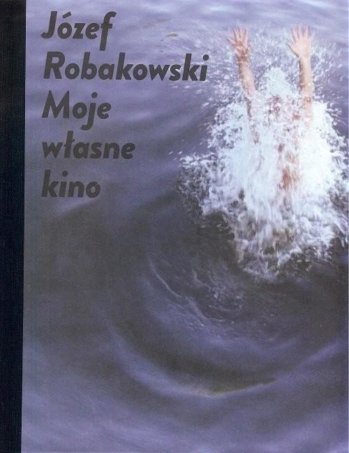 okładka Józef Robakowski  Moje własne kino / CSW Ujazdowski, Książka | Robakowski Józef